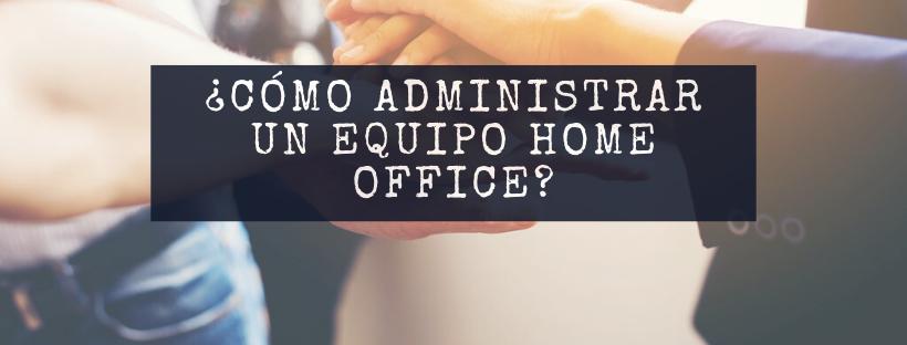 como-administrar-un-equipo-home-office_